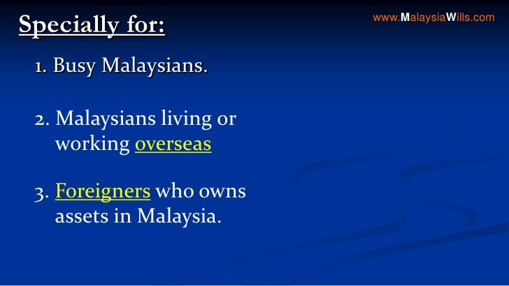 www.MalaysiaWills.com<br />Specially for:<br />1. Busy Malaysians.<br />2. Malaysians living or<br />    working overseas<...