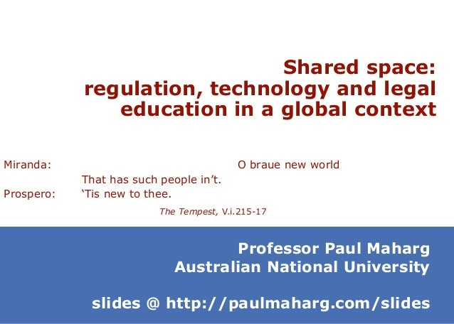 Shared space: regulation, technology and legal education in a global context Professor Paul Maharg Australian National Uni...