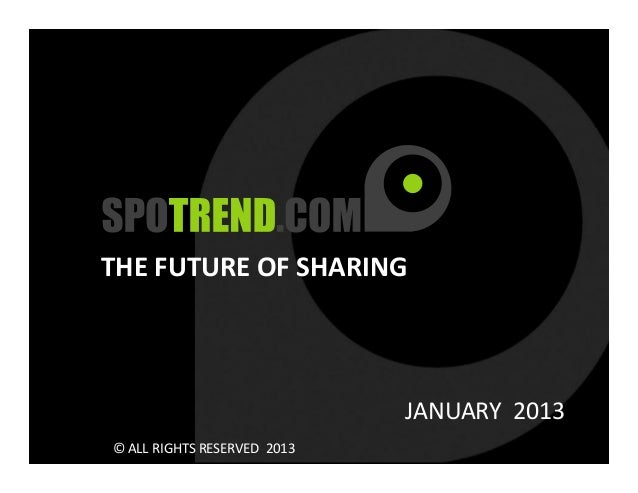 THE FUTURE OF SHARING                             JANUARY 2013© ALL RIGHTS RESERVED 2013                  1