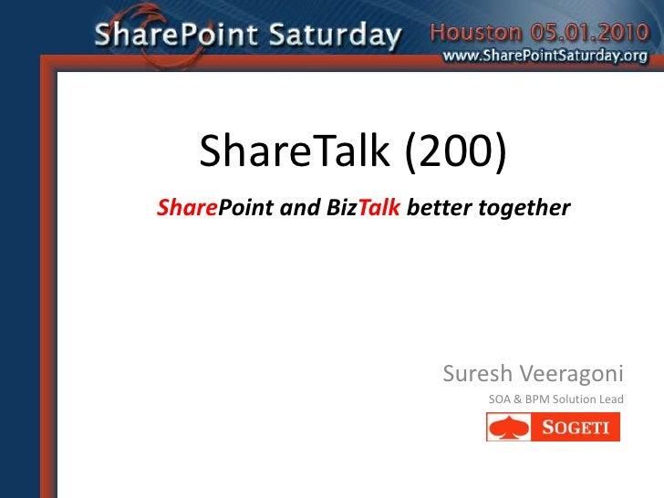 ShareTalk (200)<br />SharePoint and BizTalk better together<br />Suresh Veeragoni<br />SOA & BPM Solution Lead<br />