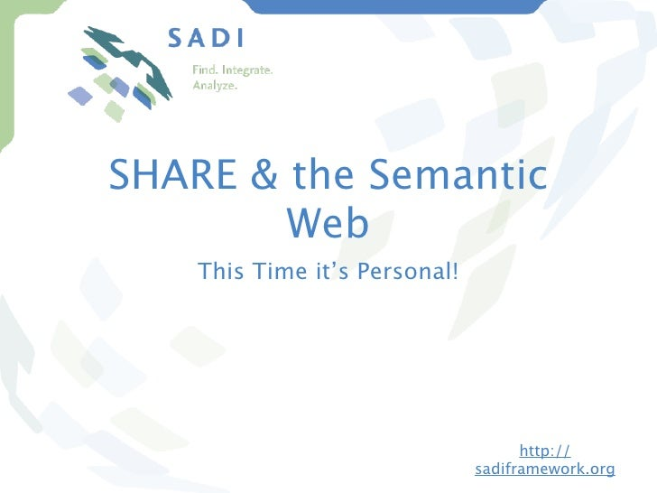 SHARE & the Semantic         Web     This Time it's Personal!                                          http://            ...
