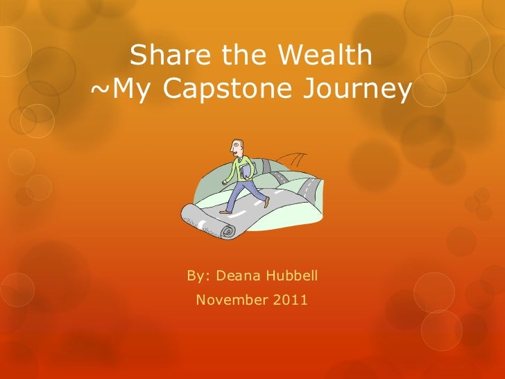 Share the Wealth~My Capstone Journey      By: Deana Hubbell       November 2011