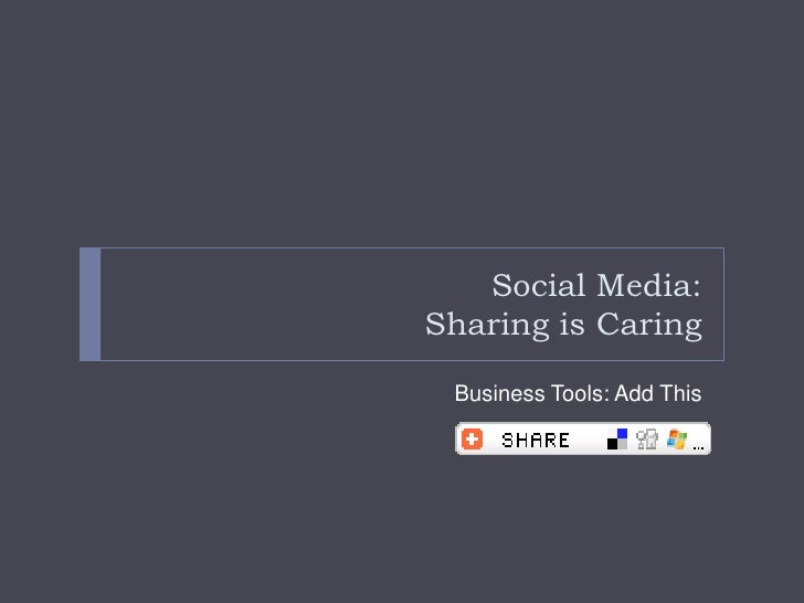 Social Media: Sharing is Caring   Business Tools: Add This