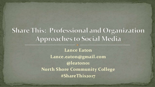 Lance Eaton Lance.eaton@gmail.com @leaton01 North Shore Community College #ShareThis2017
