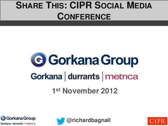 SHARE THIS: CIPR SOCIAL MEDIA        CONFERENCE       1st November 2012          @richardbagnall