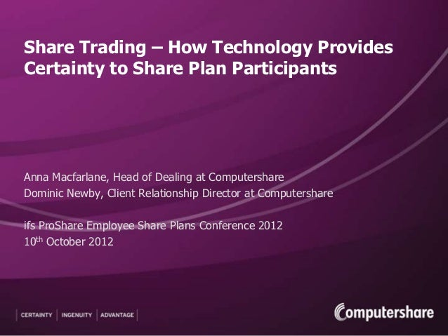 Share Trading – How Technology ProvidesCertainty to Share Plan ParticipantsAnna Macfarlane, Head of Dealing at Computersha...