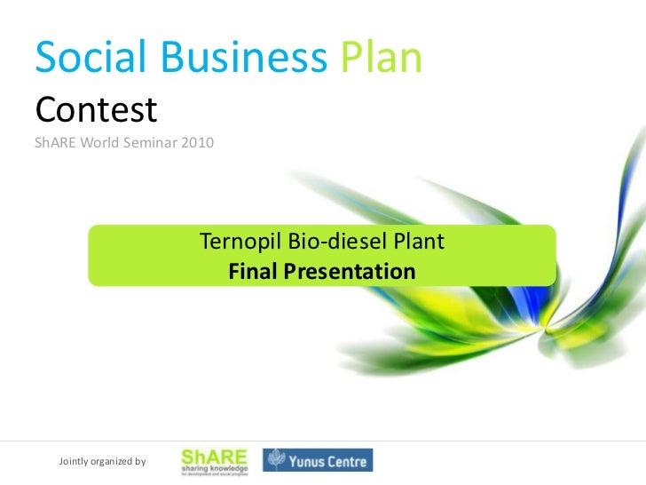 Social Business PlanContestShARE World Seminar 2010                          Ternopil Bio-diesel Plant                    ...