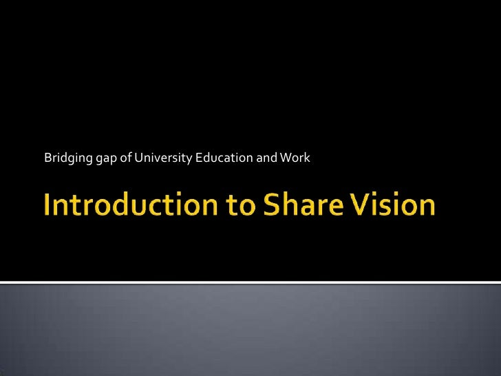Introduction to Share Vision<br />Bridging gap of University Education and Work<br />