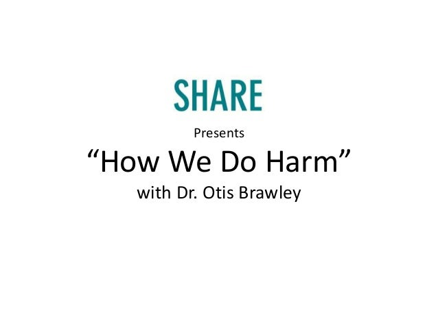 "Presents""How We Do Harm""   with Dr. Otis Brawley"