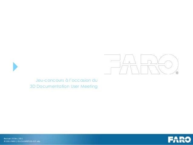 Revised: 20 Dec. 2011© 2011 FARO | EU-EU-04REF101-017.odpShare your bestFocus3D pictureJeu-concours à l'occasion du3D Docu...