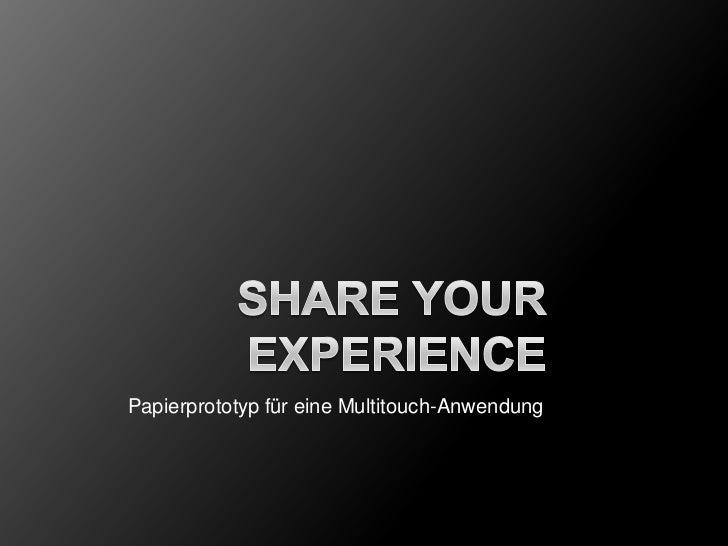 Share Your Experience<br />Papierprototyp für eine Multitouch-Anwendung<br />