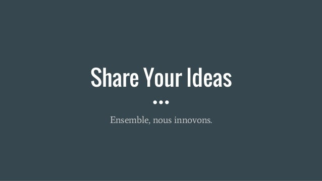Share Your Ideas Ensemble, nous innovons.