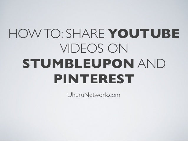 HOWTO: SHARE YOUTUBEVIDEOS ONSTUMBLEUPON ANDPINTERESTUhuruNetwork.com
