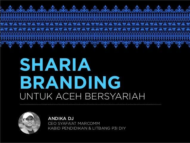 SHARIA BRANDING UNTUK ACEH BERSYARIAH ANDIKA DJ CEO SYAFA'AT MARCOMM KABID PENDIDIKAN & LITBANG P3I DIY
