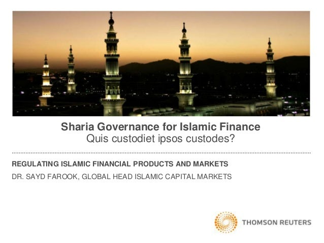 Sharia Governance for Islamic Finance               Quis custodiet ipsos custodes?REGULATING ISLAMIC FINANCIAL PRODUCTS AN...