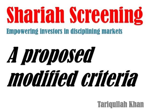 Shariah Screening Empowering investors in disciplining markets  A proposed modified criteria Tariqullah Khan