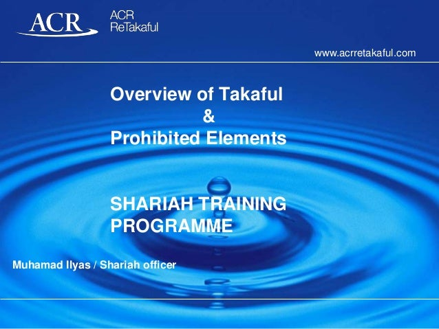 www.acrretakaful.com  Overview of Takaful & Prohibited Elements  SHARIAH TRAINING PROGRAMME Muhamad Ilyas / Shariah office...