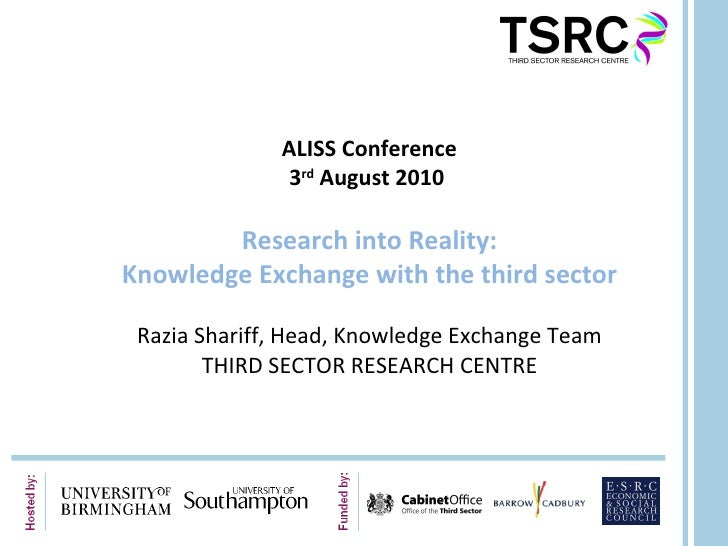 ALISS Conference 3 rd  August 2010  Research into Reality: Knowledge Exchange with the third sector Razia Shariff, Head, K...