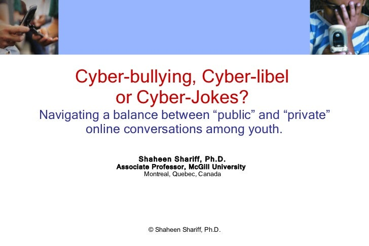 "Cyber-bullying, Cyber-libel  or Cyber-Jokes?  Navigating a balance between ""public"" and ""private"" online conversations amo..."