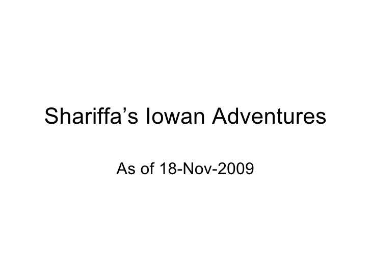 Shariffa's Iowan Adventures As of 18-Nov-2009