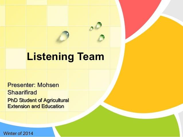 L/O/G/O Listening Team Winter of 2014Winter of 2014 Presenter: MohsenPresenter: Mohsen ShaarifiradShaarifirad PhD Student ...