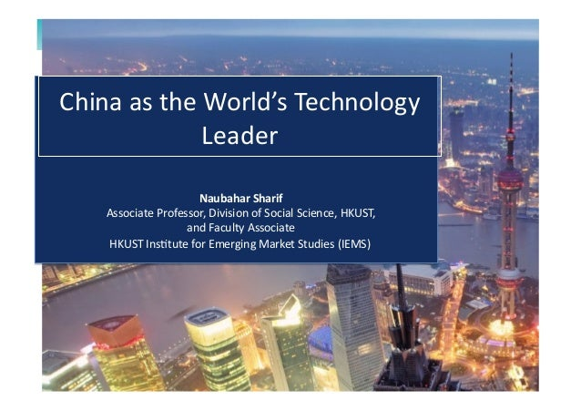 HKUST	   Ins*tute	   for	   Emerging	   Market	   Studies	   (IEMS)	    China	   as	   the	   World's	   Technology	    Le...