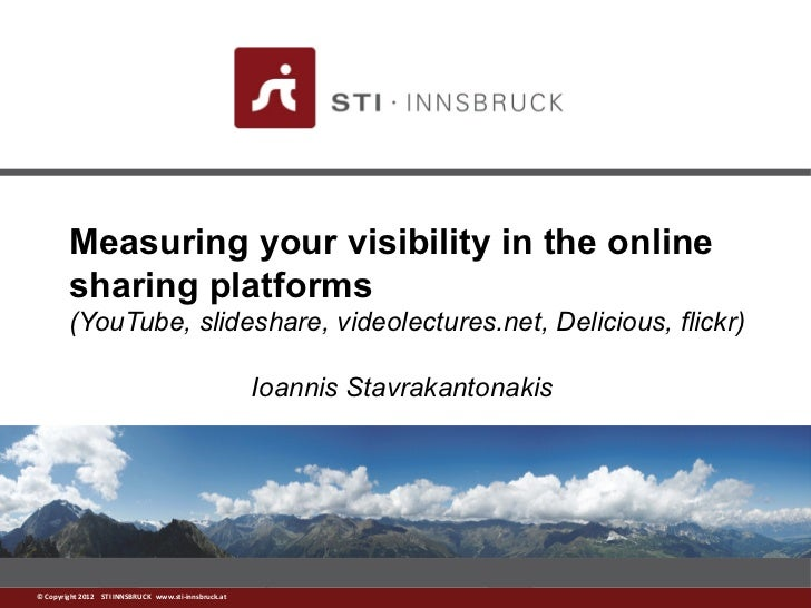 Measuring your visibility in the online        sharing platforms        (YouTube, slideshare, videolectures.net, Delicious...