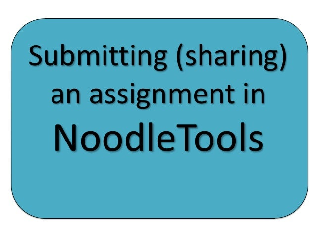 Submitting (sharing) an assignment in  NoodleTools