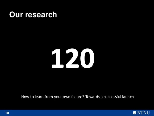 10 Our research How to learn from your own failure? Towards a successful launch