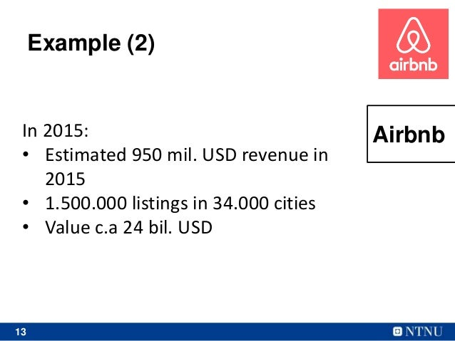 13 Example (2) In 2015: • Estimated 950 mil. USD revenue in 2015 • 1.500.000 listings in 34.000 cities • Value c.a 24 bil....