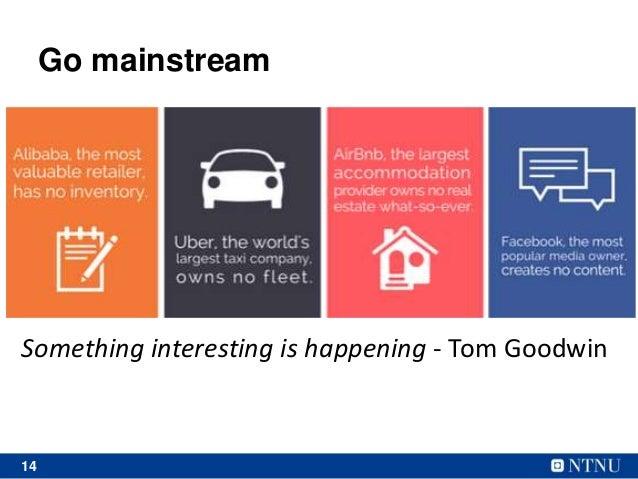 14 Go mainstream Something interesting is happening - Tom Goodwin