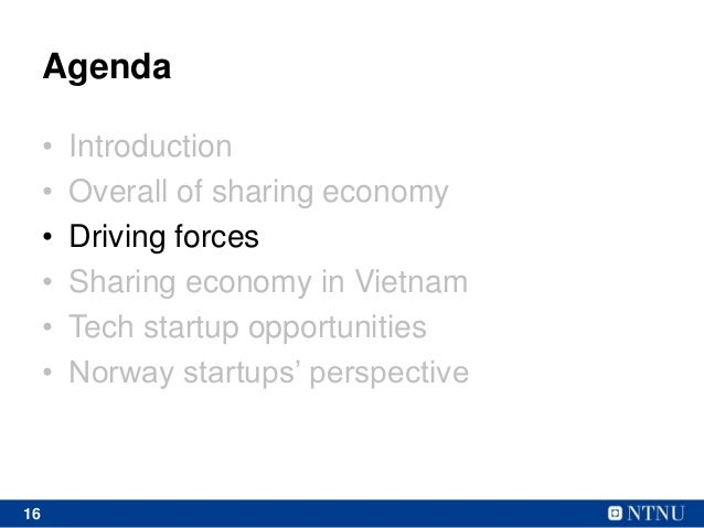 16 Agenda • Introduction • Overall of sharing economy • Driving forces • Sharing economy in Vietnam • Tech startup opportu...