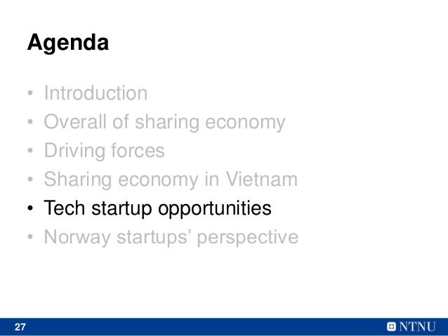 27 Agenda • Introduction • Overall of sharing economy • Driving forces • Sharing economy in Vietnam • Tech startup opportu...