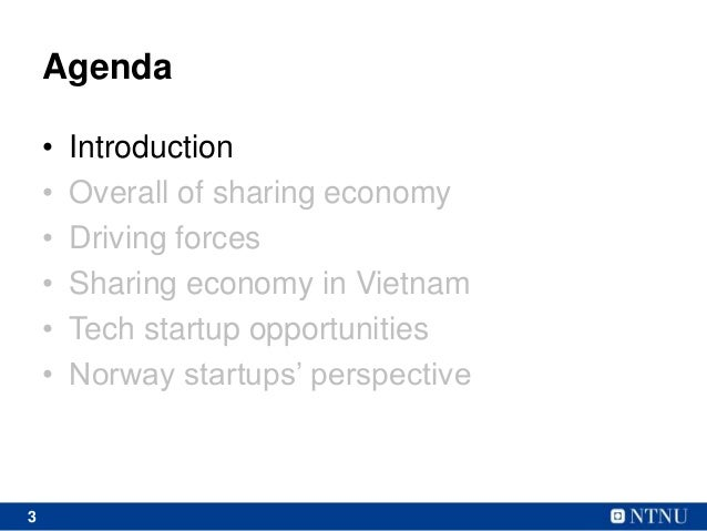 3 Agenda • Introduction • Overall of sharing economy • Driving forces • Sharing economy in Vietnam • Tech startup opportun...
