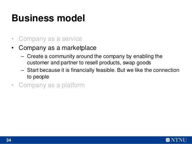 34 Business model • Company as a service • Company as a marketplace – Create a community around the company by enabling th...
