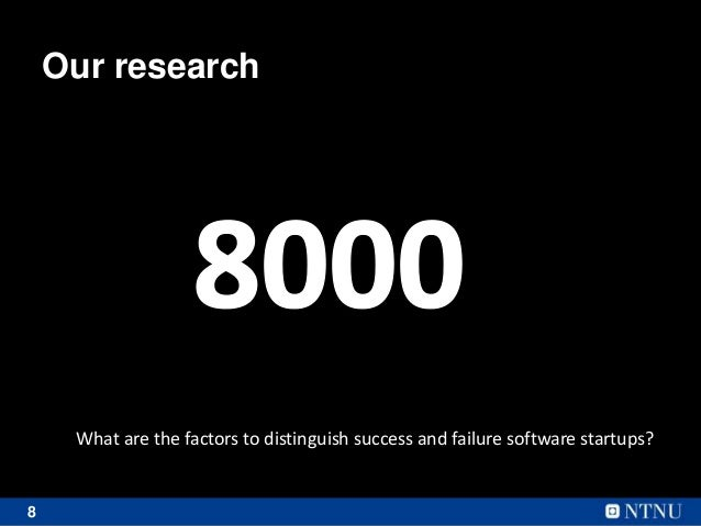 8 Our research What are the factors to distinguish success and failure software startups?