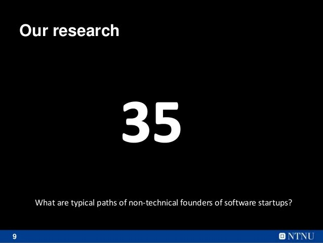 9 Our research What are typical paths of non-technical founders of software startups?