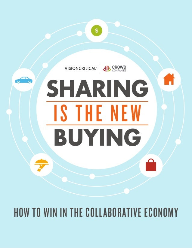 SHARING IS THE NEW BUYING HOW TO WIN IN THE COLLABORATIVE ECONOMY