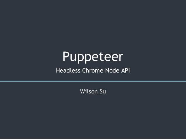 Puppeteer - Headless Chrome Node API