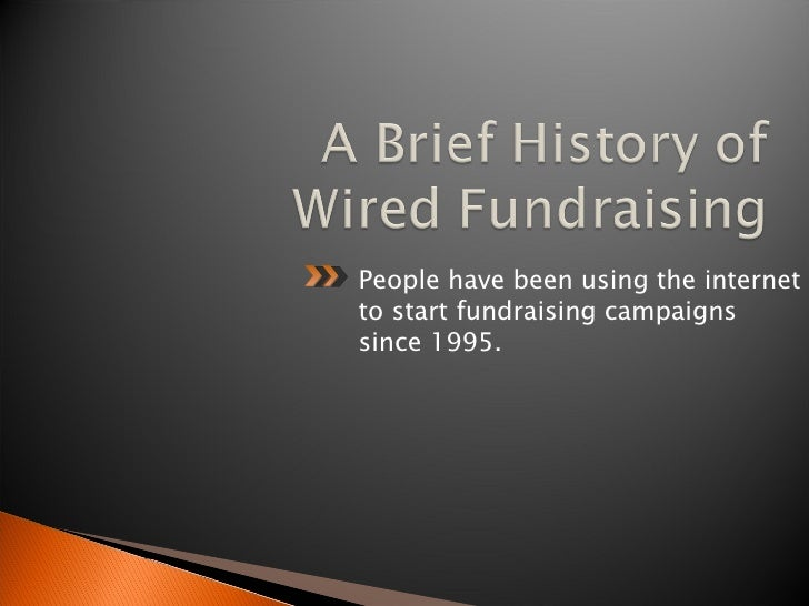 <ul><li>People have been using the internet to start fundraising campaigns since 1995. </li></ul>