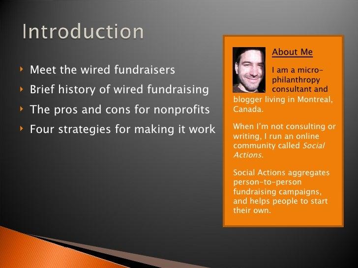 <ul><li>Meet the wired fundraisers </li></ul><ul><li>Brief history of wired fundraising </li></ul><ul><li>The pros and con...