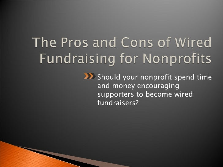 <ul><li>Should your nonprofit spend time and money encouraging supporters to become wired fundraisers? </li></ul>