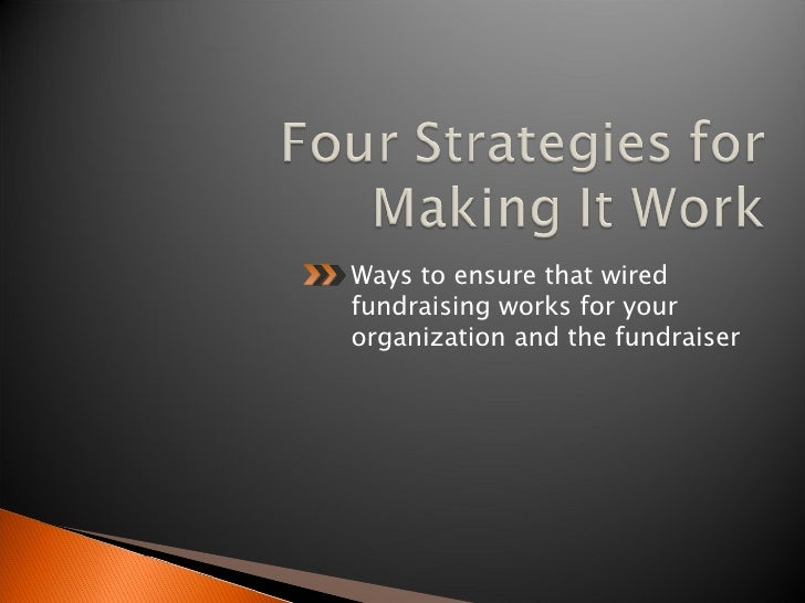 <ul><li>Ways to ensure that wired fundraising works for your organization and the fundraiser </li></ul>