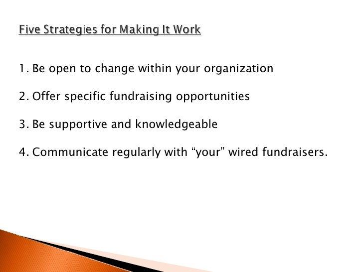 <ul><li>Be open to change within your organization </li></ul><ul><li>Offer specific fundraising opportunities </li></ul><u...