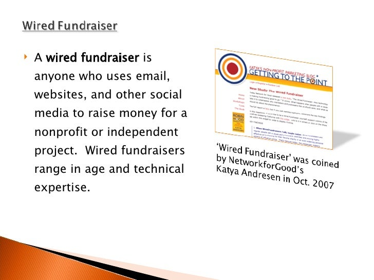 <ul><li>A  wired fundraiser  is anyone who uses email, websites, and other social media to raise money for a nonprofit or ...