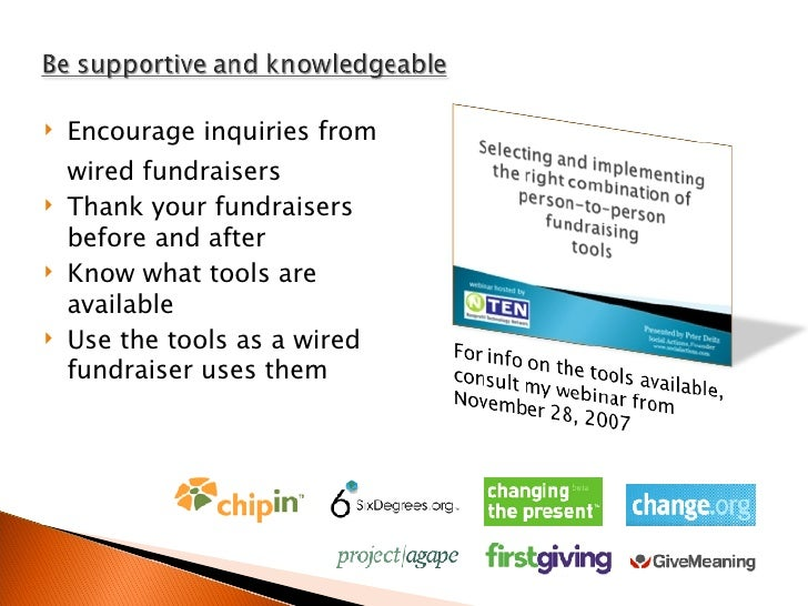 <ul><li>Encourage inquiries from wired fundraisers </li></ul><ul><li>Thank your fundraisers before and after </li></ul><ul...