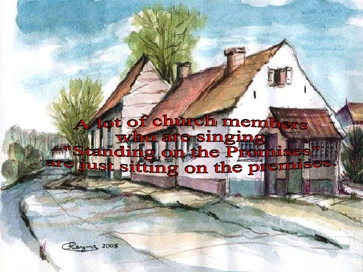 """A lot of church members  who are singing """"Standing on the Promises""""  are just sitting on the premises."""