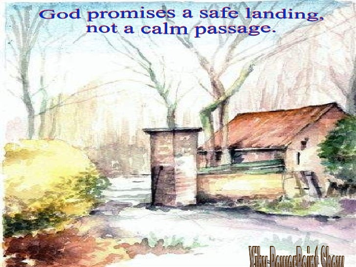 God promises a safe landing, not a calm passage. Xiby PowerPoint Show