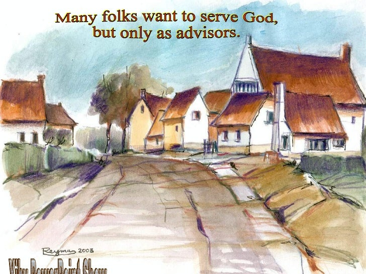 Many folks want to serve God, but only as advisors.  Xiby PowerPoint Show