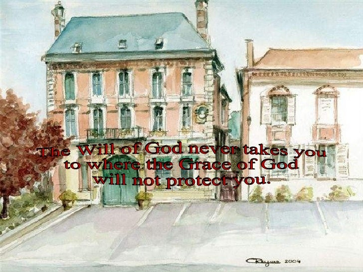The Will of God never takes you  to where the Grace of God  will not protect you.